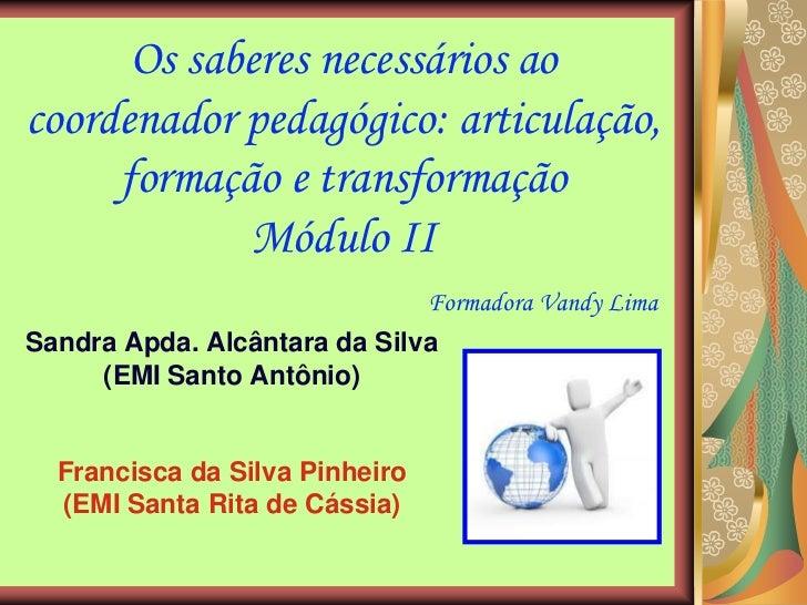 Os saberes necessários aocoordenador pedagógico: articulação,     formação e transformação            Módulo II           ...