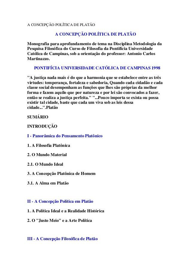 A CONCEPÇÃO POLÍTICA DE PLATÃO  A CONCEPÇÃO POLÍTICA DE PLATÃO Monografia para aprofundamento de tema na Disciplina Metodo...