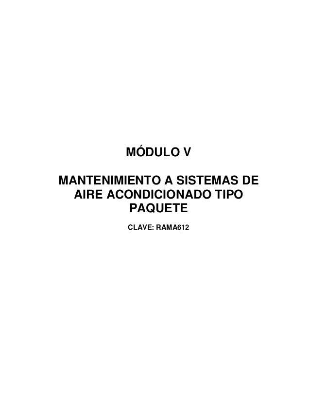 MÓDULO V MANTENIMIENTO A SISTEMAS DE AIRE ACONDICIONADO TIPO PAQUETE CLAVE: RAMA612