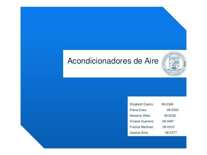 Acondicionadores de Aire                Elizabeth Castro   09-0349                Diana Sosa            09-0333           ...