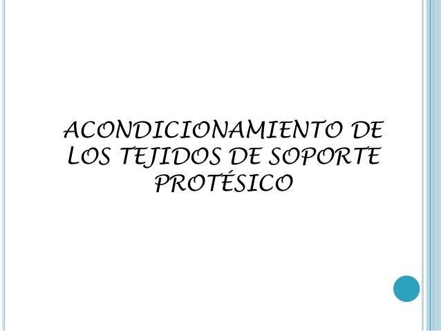 ACONDICIONAMIENTO DE LOS TEJIDOS DE SOPORTE PROTÉSICO