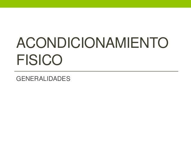ACONDICIONAMIENTO FISICO GENERALIDADES
