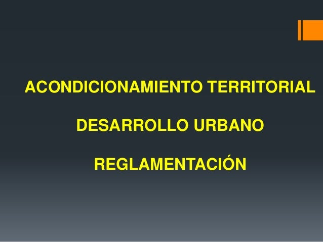 ACONDICIONAMIENTO TERRITORIAL DESARROLLO URBANO REGLAMENTACIÓN