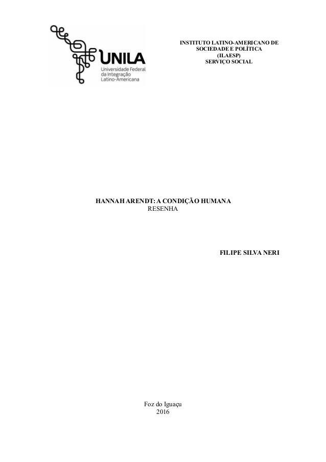 INSTITUTO LATINO-AMERICANO DE SOCIEDADE E POLÍTICA (ILAESP) SERVIÇO SOCIAL HANNAH ARENDT: A CONDIÇÃO HUMANA RESENHA FILIPE...