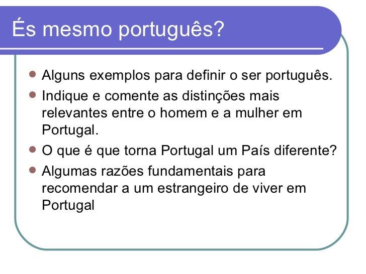 És mesmo português?  <ul><li>Alguns exemplos para definir o ser português. </li></ul><ul><li>Indique e comente as distinçõ...