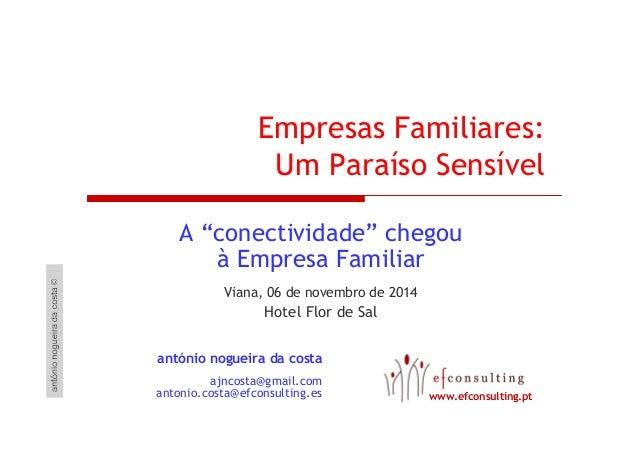 """Empresas Familiares:  Um Paraíso Sensível  A """"conectividade"""" chegou  à Empresa Familiar  Viana, 06 de novembro de 2014  Ho..."""