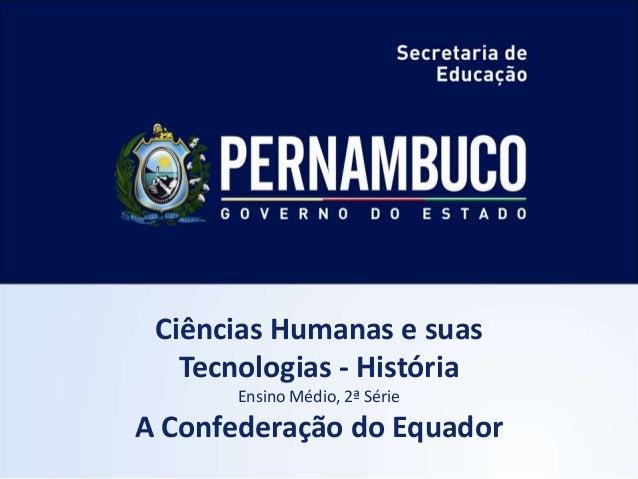 Ciências Humanas e suas   Tecnologias - História       Ensino Médio, 2ª SérieA Confederação do Equador