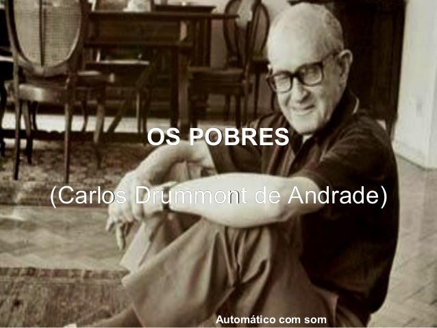 OS POBRESOS POBRES (Carlos Drummont de Andrade)(Carlos Drummont de Andrade) Automático com som
