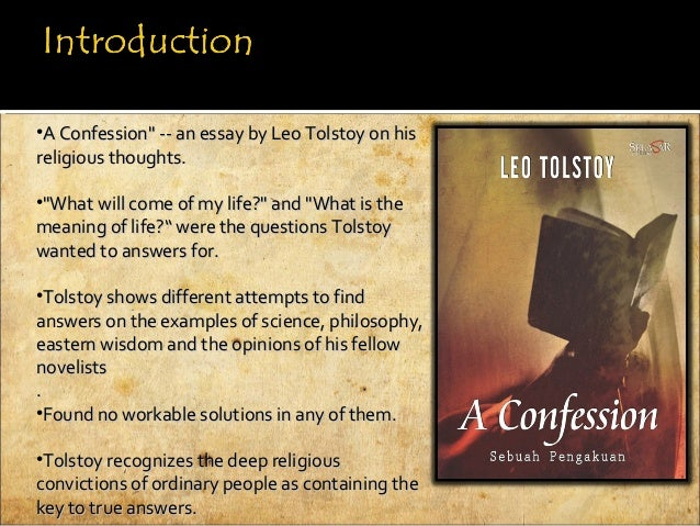 tolstoy confession essay Tolstoy and dostoevsky (and christ)  as george steiner so well argued in his tolstoy or dostoevsky, very different in their intentions, techniques,.