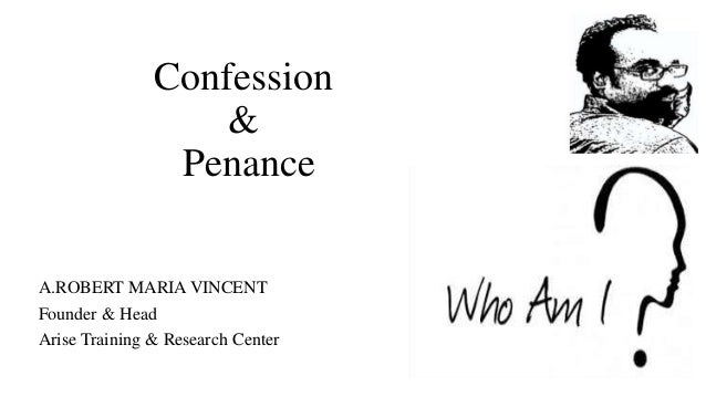Confession & Penance A.ROBERT MARIA VINCENT Founder & Head Arise Training & Research Center