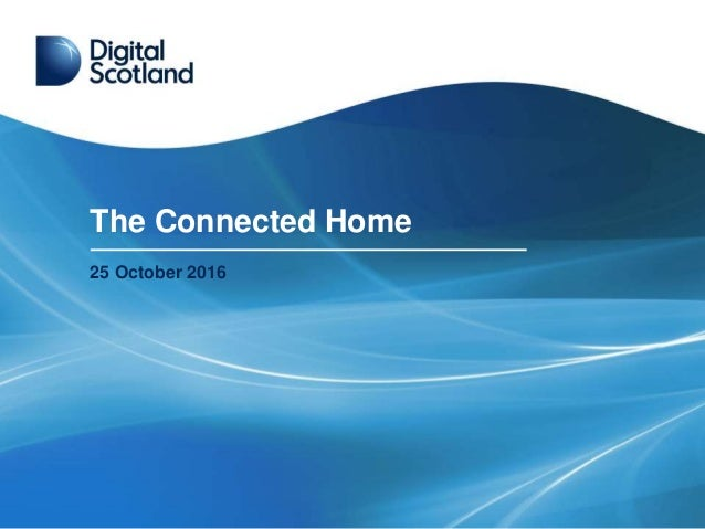 The Connected Home 25 October 2016