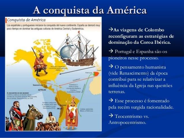 A conquista da AméricaA conquista da América As viagens de Colombo reconfiguram as estratégias de dominação da Coroa Ibér...