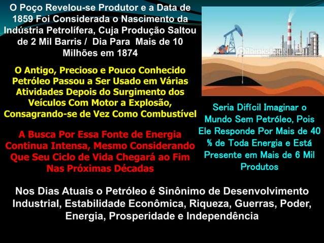 O Poço Revelou-se Produtor e a Data de 1859 Foi Considerada o Nascimento da Indústria Petrolífera, Cuja Produção Saltou de...