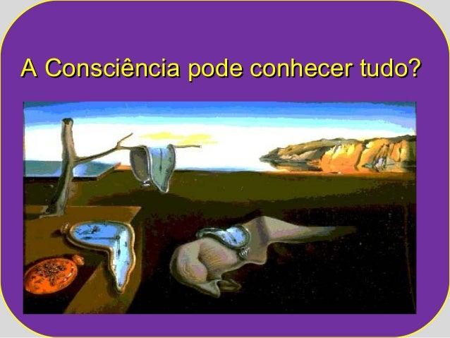A Consciência ppooddee ccoonnhheecceerr ttuuddoo??