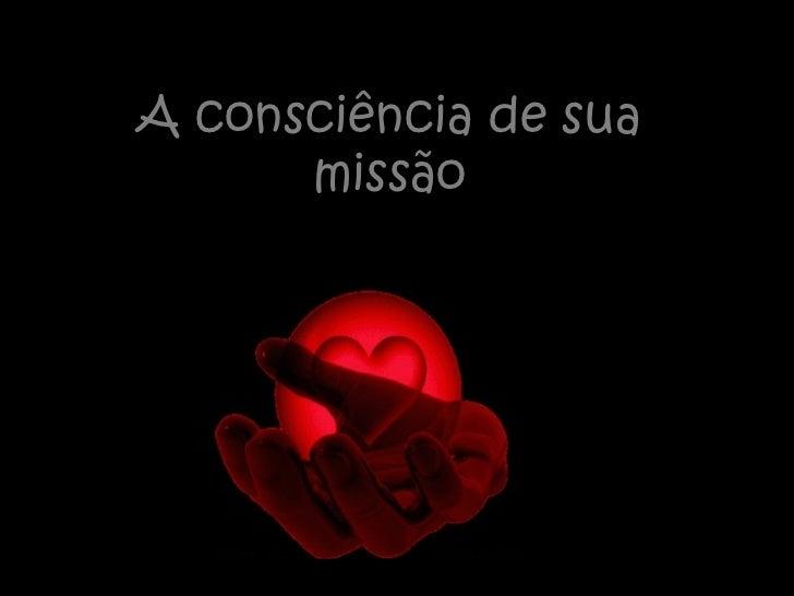 A consciência de sua      missão