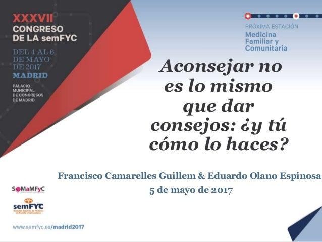 Aconsejar no es lo mismo que dar consejos: ¿y tú cómo lo haces? Francisco Camarelles Guillem & Eduardo Olano Espinosa. 5 d...