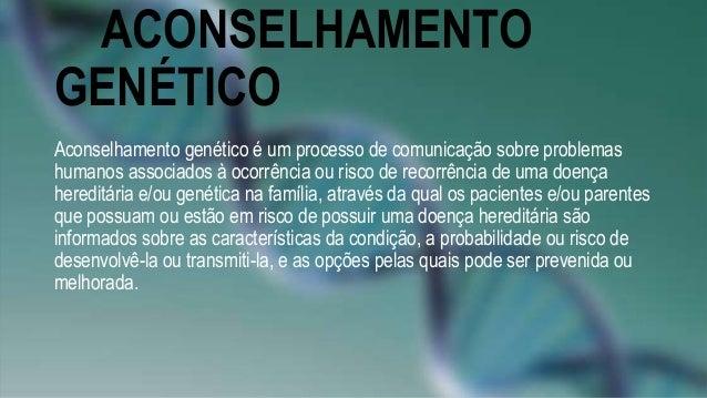 ACONSELHAMENTO GENÉTICO Aconselhamento genético é um processo de comunicação sobre problemas humanos associados à ocorrênc...