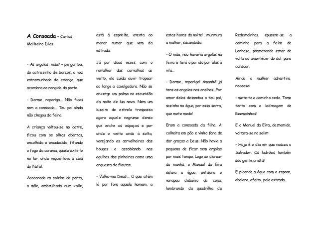 A Consoada – Carlos Malheiro Dias  - As argolas, mãe? – perguntou, do catrezinho de bancos, a voz estremunhada da criança,...