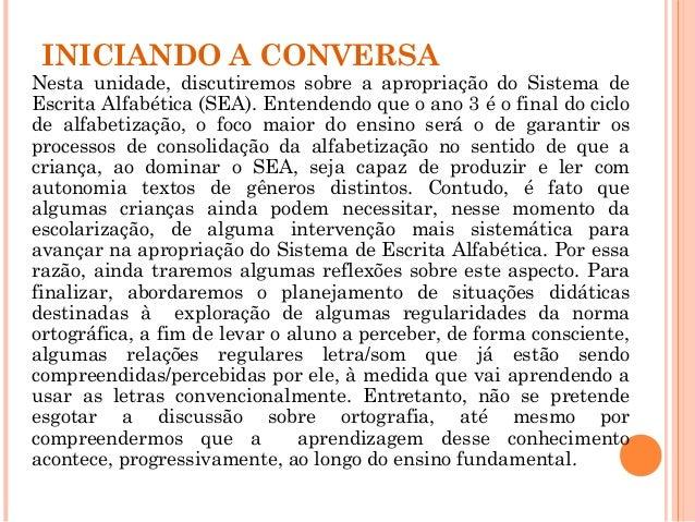 INICIANDO A CONVERSA Nesta unidade, discutiremos sobre a apropriação do Sistema de Escrita Alfabética (SEA). Entendendo qu...