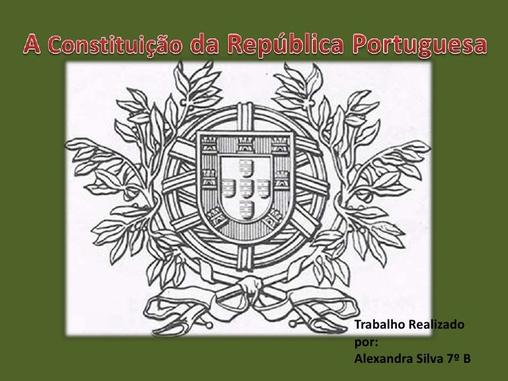 A Constituiçãoda República Portuguesa<br />Trabalho Realizado por:<br />Alexandra Silva 7º B<br />