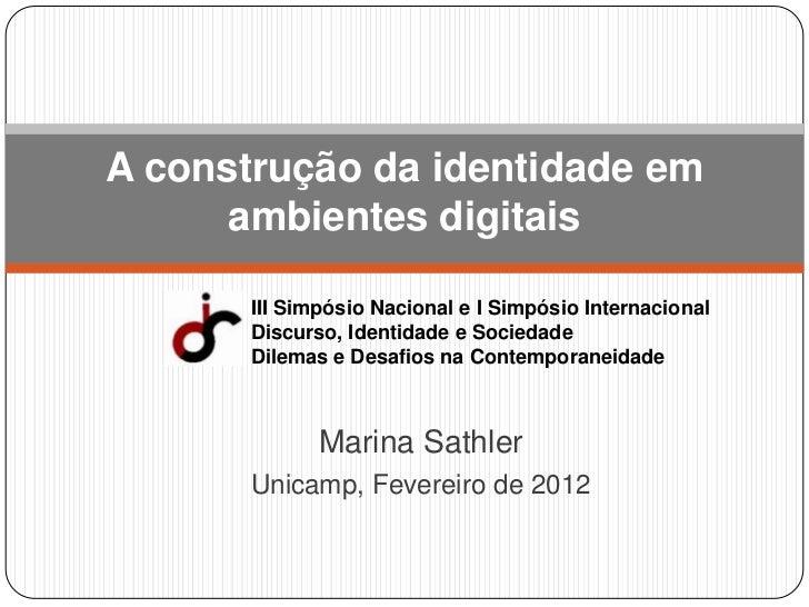 A construção da identidade em      ambientes digitais       III Simpósio Nacional e I Simpósio Internacional       Discurs...