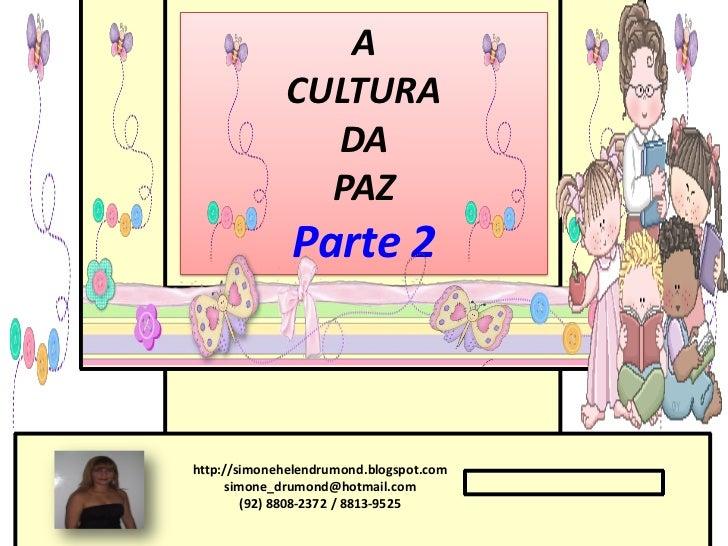 A             CULTURA               DA               PAZ              Parte 2http://simonehelendrumond.blogspot.com     si...