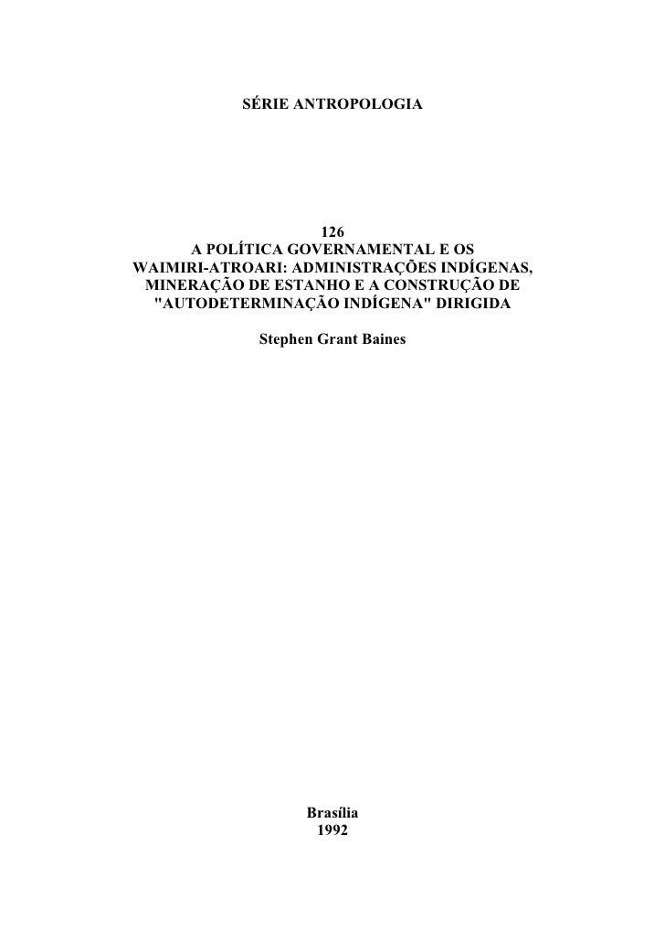 SÉRIE ANTROPOLOGIA                         126       A POLÍTICA GOVERNAMENTAL E OS WAIMIRI-ATROARI: ADMINISTRAÇÕES INDÍGEN...