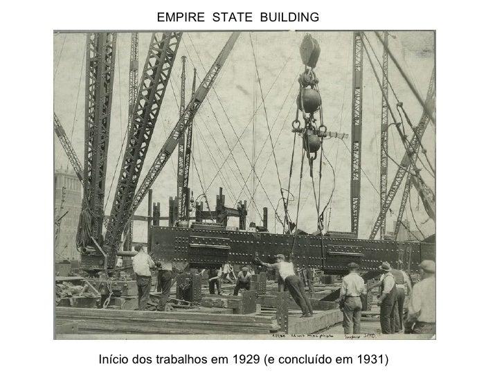 EMPIRE  STATE  BUILDING Início dos trabalhos em 1929 (e concluído em 1931)