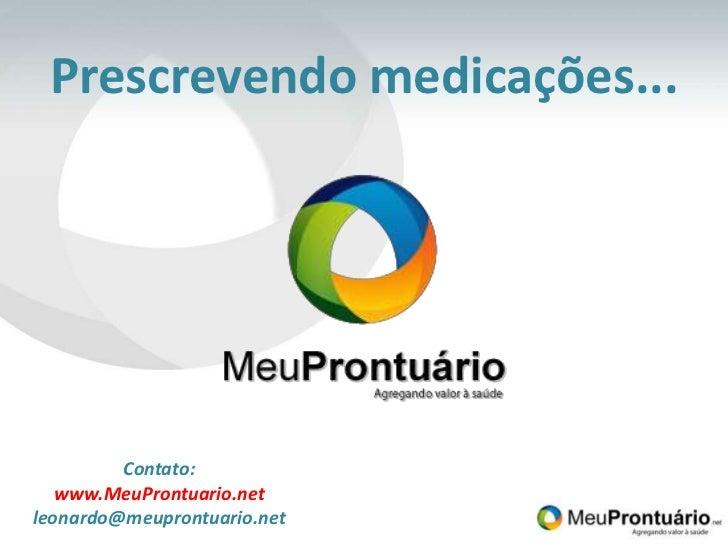 Prescrevendo medicações...<br />Contato:<br />www.MeuProntuario.net<br />leonardo@meuprontuario.net<br />