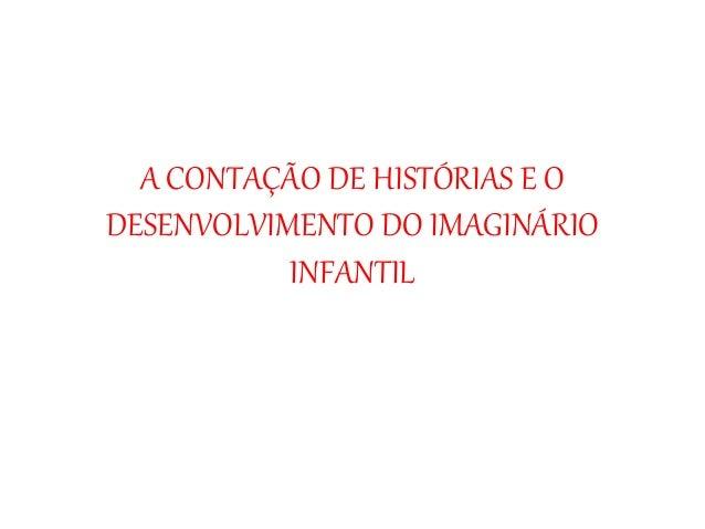 A CONTAÇÃO DE HISTÓRIAS E O  DESENVOLVIMENTO DO IMAGINÁRIO  INFANTIL