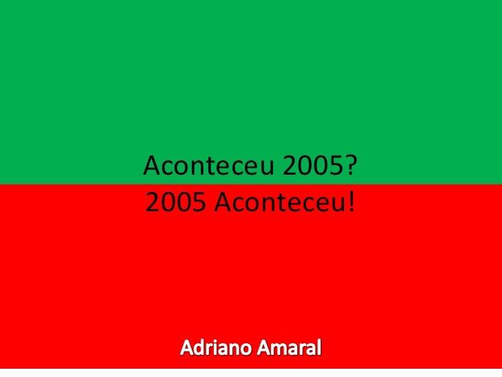Aconteceu 2005?2005 Aconteceu!