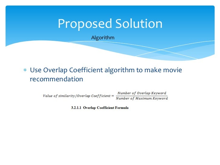 Proposed Solution                  AlgorithmUse Overlap Coefficient algorithm to make movierecommendation