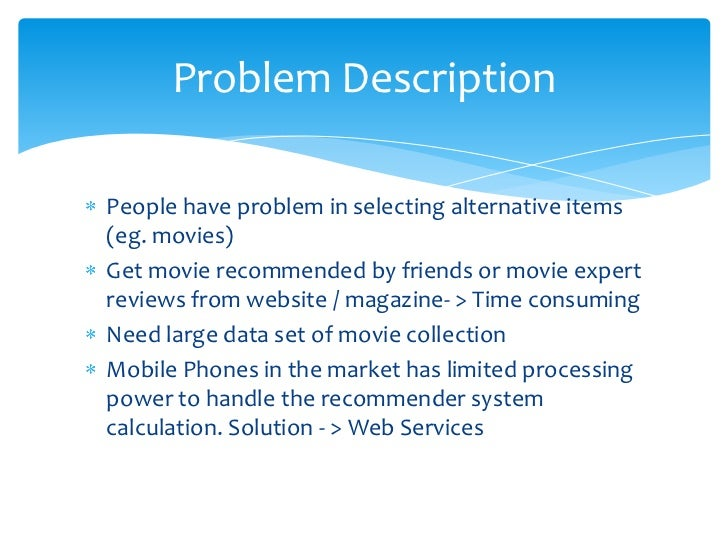 Problem DescriptionPeople have problem in selecting alternative items(eg. movies)Get movie recommended by friends or movie...