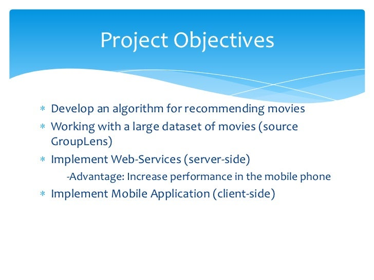 Project ObjectivesDevelop an algorithm for recommending moviesWorking with a large dataset of movies (sourceGroupLens)Impl...