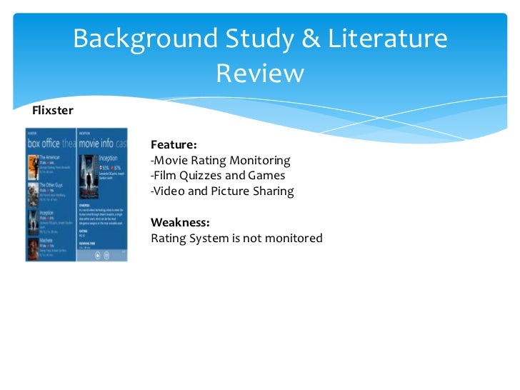 Background Study & Literature                 ReviewFlixster             Feature:             -Movie Rating Monitoring    ...