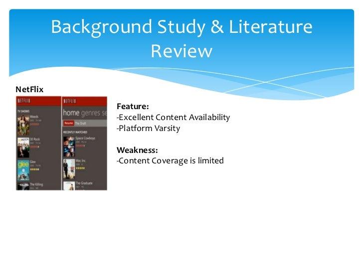 Background Study & Literature                    ReviewNetFlix                 Feature:                 -Excellent Content...