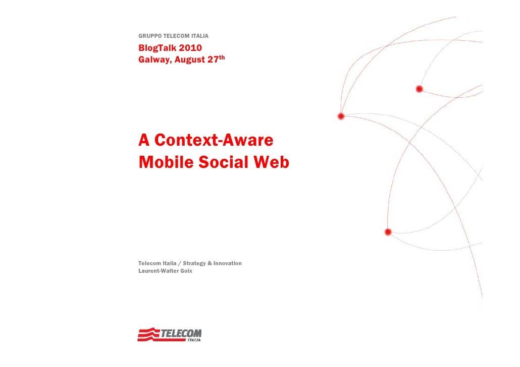 GRUPPO TELECOM ITALIA  BlogTalk 2010 Galway, August 27th     A Context-Aware Mobile Social Web     Telecom Italia / Strate...