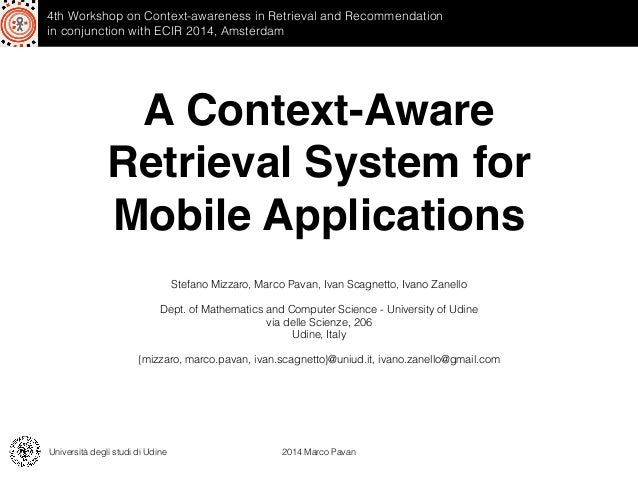 A Context-Aware Retrieval System for Mobile Applications Stefano Mizzaro, Marco Pavan, Ivan Scagnetto, Ivano Zanello ! Dep...