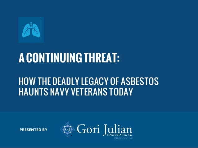 ACONTINUINGTHREAT: HOW THE DEADLY LEGACY OF ASBESTOS HAUNTS NAVY VETERANS TODAY PRESENTED BY