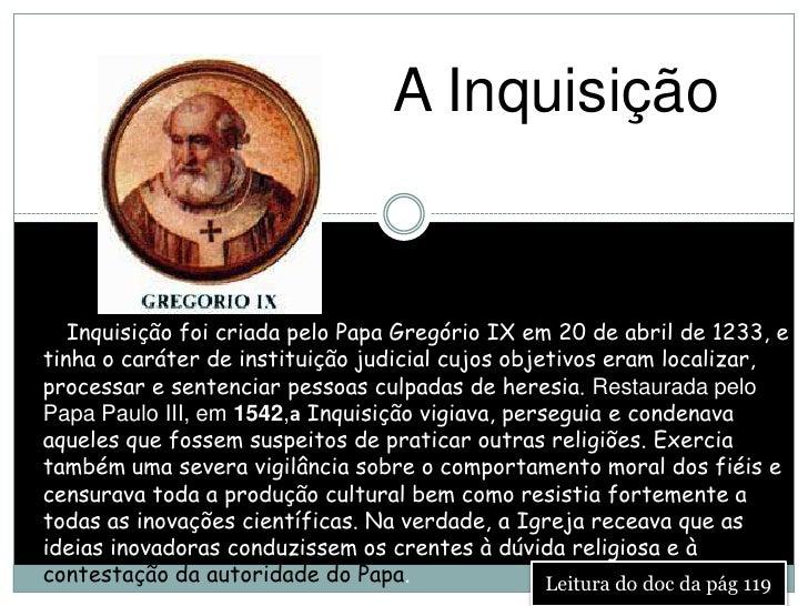 A InquisiçãoA Inquisição foi criada pelo Papa Gregório IX em 20 de abril de 1233, etinha o caráter de instituição judicial...