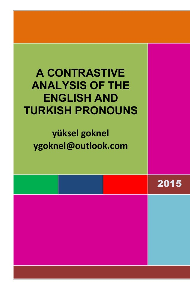 2015 2015 A CONTRASTIVE ANALYSIS OF THE ENGLISH AND TURKISH PRONOUNS yüksel goknel ygoknel@outlook.com