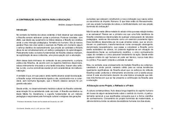A CONTRIBUIÇÃO DA FILOSOFIA PARA A EDUCAÇÃO Antônio Joaquim Severino' Introdução No contexto da história da cultura ociden...