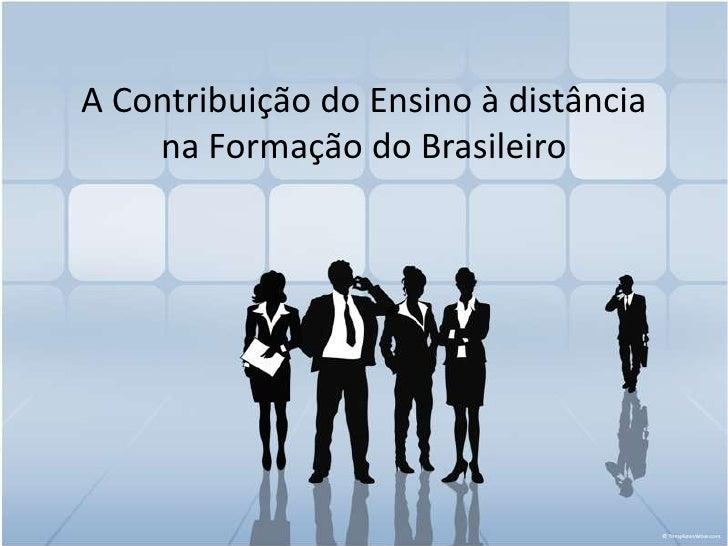 A Contribuição do Ensino à distância    na Formação do Brasileiro