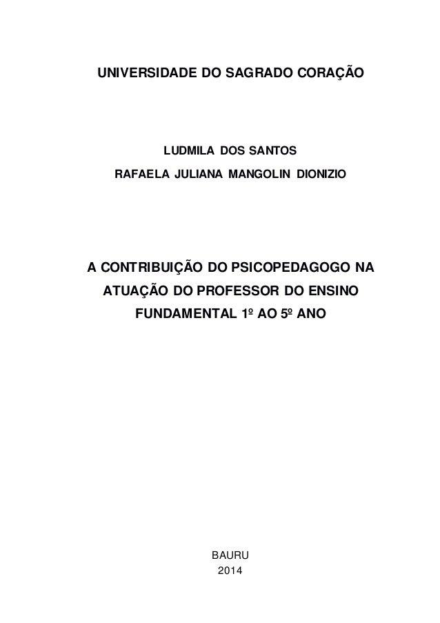 52a2d185382 UNIVERSIDADE DO SAGRADO CORAÇÃO LUDMILA DOS SANTOS RAFAELA JULIANA MANGOLIN  DIONIZIO A CONTRIBUIÇÃO DO PSICOPEDAGOGO NA ...