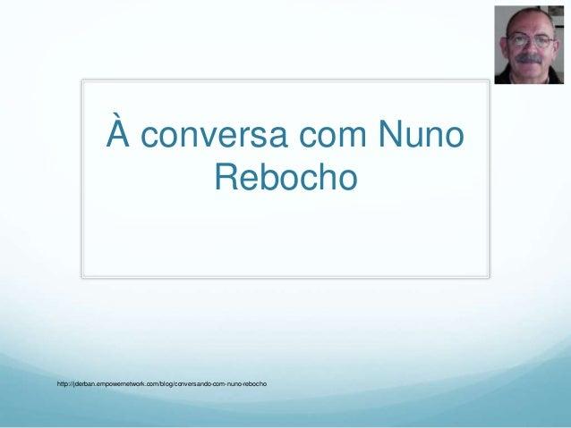 À conversa com Nuno Rebocho http://jderban.empowernetwork.com/blog/conversando-com-nuno-rebocho