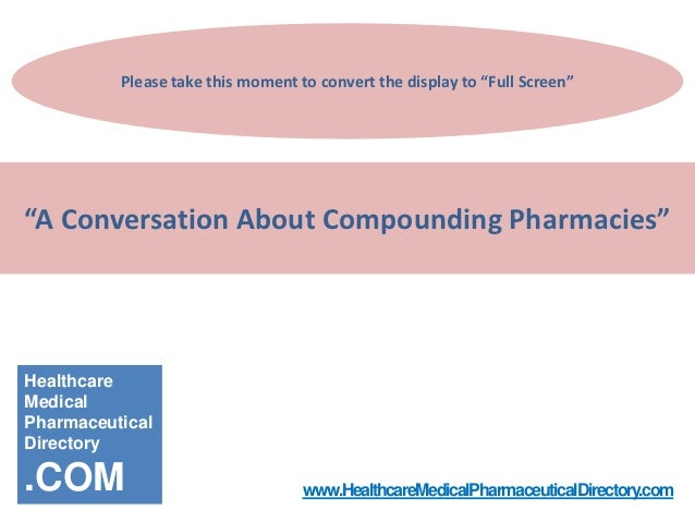"""Please take this moment to convert the display to """"Full Screen""""""""A Conversation About Compounding Pharmacies""""HealthcareMedi..."""