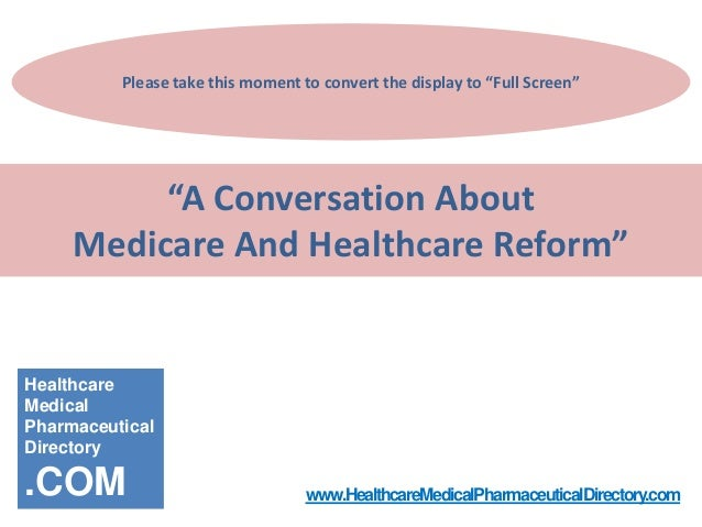 """Please take this moment to convert the display to """"Full Screen""""  """"A Conversation About Medicare And Healthcare Reform""""  He..."""