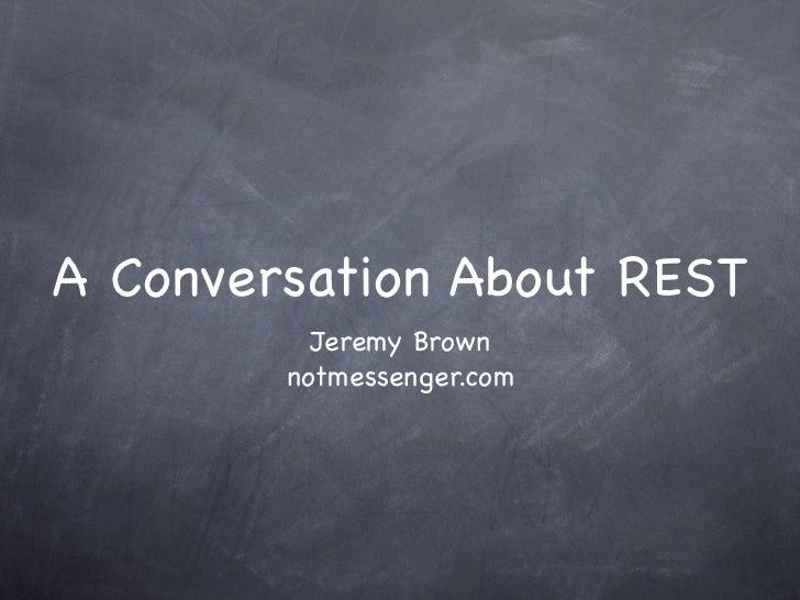 A Conversation About REST          Jeremy Brown        notmessenger.com