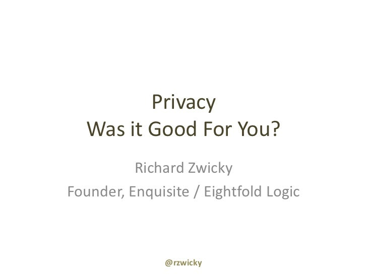 PrivacyWas it Good For You?<br />Richard Zwicky<br />Founder, Enquisite / Eightfold Logic<br />@rzwicky<br />