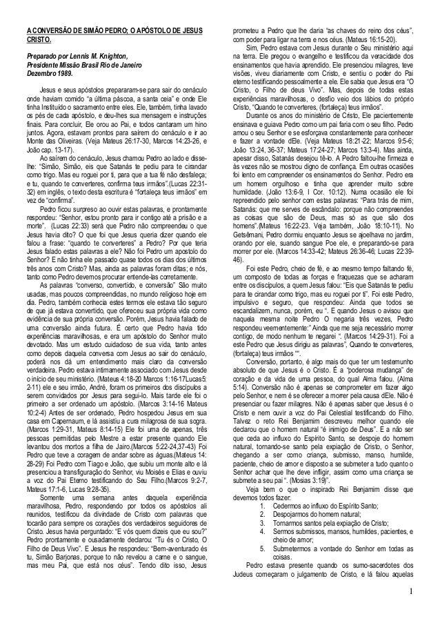 1  A CONVERSÃO DE SIMÃO PEDRO; O APÓSTOLO DE JESUS CRISTO.  Preparado por Lennis M. Knighton,  Presidente Missão Brasil Ri...